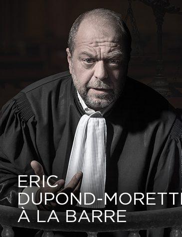 ERIC DUPOND-MORETTI « A LA BARRE »